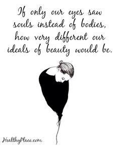 ♠ Se solo i nostri occhi vedessero le anime invece dei corpi,i nostri ideali di bellezza sarebbero molto diversi.