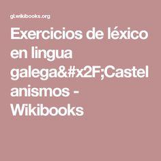 Exercicios de léxico en lingua galega/Castelanismos - Wikibooks