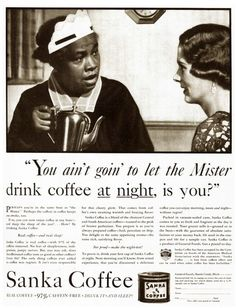 """Sanka Coffee – """"You ain't goin' to let the Mister drink coffee at night, is you? Old Advertisements, Retro Advertising, Us History, Black History, Jim Crow, Coffee Branding, Old Ads, Vintage Ads"""