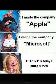 Steve Jobs: Vytvoril som spoločnosť Apple. Bill Gates: Vytvoril som spoločnosť Microsoft. Julie Plec: Bitch please, ja som urobila TVD True story☺☻