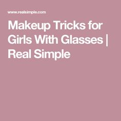 Makeup Tricks for Girls With Glasses | Real Simple