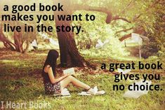 A good book makes you live in the story...