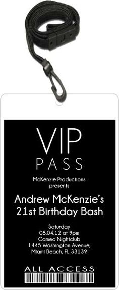 Sleek VIP Pass Invitation with Lanyard (Choose Color)   When your guests receive one of our Sleek VIP Pass Invitations, you'll make them feel like a celebrity! The design is simple and sleek and it's suitable for any age.This invitation features a 4x6 invitation inserted into a clear vinyl pouch. A black lanyard is included. The lanyards are break-away (quick-release) for safety.