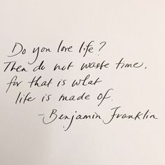 benjamin franklin do you love life then do not waste time for that is what life is made of quote Words Quotes, Wise Words, Life Quotes, Sayings, Qoutes, Daily Quotes, Relationship Quotes, Pretty Words, Beautiful Words
