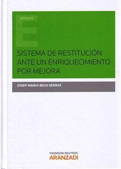 Sistema de restitución ante un enriquecimiento por mejora / Josep Maria Bech Serrat.     Aranzadi, 2015