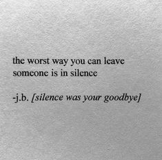LIFE QUOTES : The worst way you can leave someone is in silence. Poem Quotes, True Quotes, Words Quotes, Sayings, Asshole Quotes, Qoutes, Good Life Quotes, Quotes To Live By, Meaningful Quotes