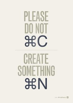 Please do not copy. Create something new.