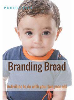Productive Parenting: Preschool Activities - Branding Bread - Early Two-Year Old Activities