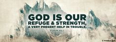 God is our refuge and strength, a very present... - Facebook Cover Photo