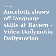 Ancelotti shows off language skills at Bayern - Video Dailymotion