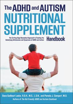 The ADHD and Autism Nutritional Supplement Handbook: The Cutting-Edge Biomedical Approach to Treating the Underlying Deficiencies and Sympto...
