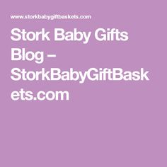 Stork Baby Gifts Blog – StorkBabyGiftBaskets.com