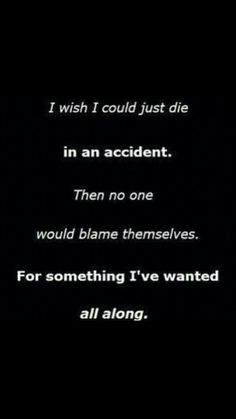 No one would care.....and they would never know that I've been dead all along....or the fact that I've always wanted to be dead....