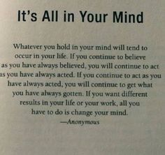 change your mind.. or you'll get what you've always gotten