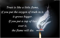 Quotes On Truth and Trust | Trust is like a little flame, if you put the oxygen of truth in it,
