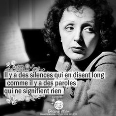 There are silences that speak volumes as there are . - Il y a des silences qui en disent long comme il y a … Quote Edith Piaf, There are silences which speak volumes as there are words which mean nothing. Motivational Quotes For Life, Life Quotes, Inspirational Quotes, More Than Words, Some Words, Affirmations, Female Heroines, Citations Film, Words Quotes