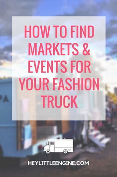 How to Find Markets & Events for Your Fashion Truck #mobilemarketingtruck