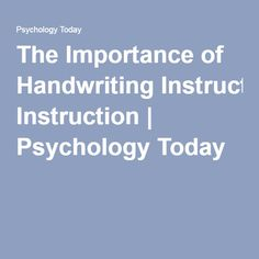 The Importance of Handwriting Instruction   Psychology Today