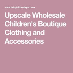 Upscale Wholesale Children's Boutique Clothing and Accessories