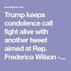 Trump keeps condolence call fight alive with another tweet aimed at Rep. Frederica Wilson - LA Times