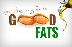 Your Ultimate Guide to Good Fats: Your one-stop-shop for learning about incorporating good fats into your diet
