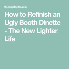 How to Refinish an Ugly Booth Dinette - The New Lighter Life