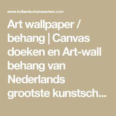 Art wallpaper / behang | Canvas doeken en Art-wall behang van Nederlands grootste kunstschilders zoals Rembrandt, Vermeer, Mauve en van Gogh: HollandscheMeesters.com