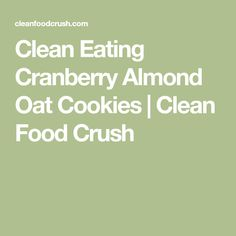 Clean Eating Cranberry Almond Oat Cookies   Clean Food Crush