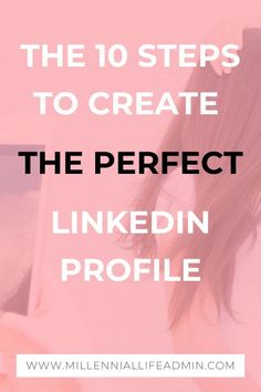 10 Steps To Create The Perfect LinkedIn Profile