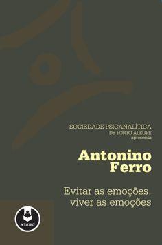 FERRO, Antonino. Evitar as emoções, viver as emoções. Porto Alegre: Artmed, 2011. 224 p.