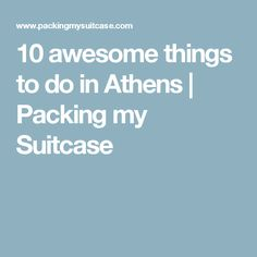 10 awesome things to do in Athens | Packing my Suitcase