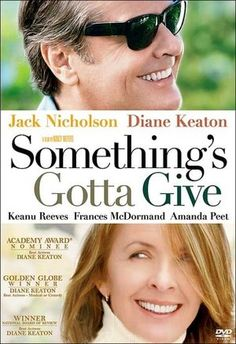Somethings Gotta Give. Jack Nicholson and Diane Keaton. One of my top ten funniest movies.