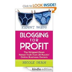 Amazon.com: Expert Briefs: Blogging for Profit: The Stripped-Down Naked Truth from 26 Rockin' Online Business Owners eBook: Nicole Dean, Lynn Terry, Pat Flynn, Rachel Rofe, Denise Wakeman, Kristen Eckstein, Kelly McCausey, Susanne Myers, Connie Ragen Green: Kindle Store