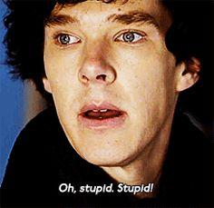 "Sherlock - ""Oh, stupid. Stupid!"""