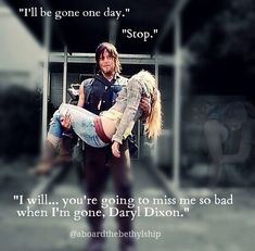 """""""...you're going to miss me so bad when I'm gone, Daryl Dixon."""""""