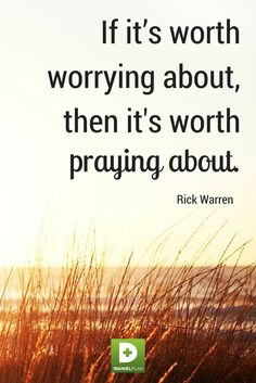 """""""If it's worth worrying about, then it's worth praying about.""""  -Rick Warren  Worry is playing God. It's assuming responsibility for something that God has said he will take care of. Paul reminds us in Philippians 4:19, """"And this same God who takes care of me will supply all your needs from his glorious riches, which have been given to us in Christ Jesus."""" #DanielPlan #RickWarren #RickWarrenQuotes"""