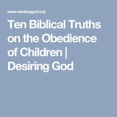 Ten Biblical Truths on the Obedience of Children | Desiring God