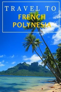 Free travel guide for independent travelers to 11 islands in French Polynesia!