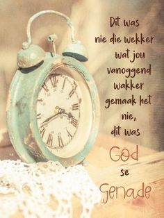Natural Life Quotes, Lekker Dag, Afrikaanse Quotes, Goeie More, Prayer Verses, Love Words, Alarm Clock, Gods Love, Qoutes
