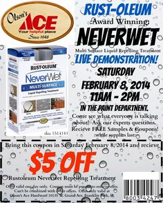 Come in Saturday February 8, 2014 for a LIVE Demonstration of Rustoleum Never Wet!!  Bring this coupon in and receive $5 OFF your Rustoleum Never wet purchase!! This is one day only!!!  Get more information on events and demonstrations at facebook.com/Olsonsace or Olsonsace.com!
