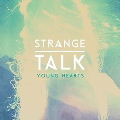 Young Hearts by Strange Talk. This song is just hands down amazing!