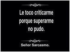 Le tocó criticarme porque superarme no pudo #sarcasmo #frases…