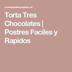Torta Tres Chocolates   Postres Faciles y Rapidos