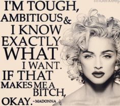 Madonna, the queen of much! I loved Madonna growing up Life Quotes Love, Woman Quotes, Great Quotes, Quotes To Live By, Me Quotes, Funny Quotes, Inspirational Quotes, Qoutes, Bitch Quotes