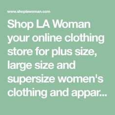 Shop LA Woman your online clothing store for plus size, large size and supersize women's clothing and apparel