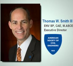 Thomas W. Smith III, ENV SP, CAE, M.ASCE, becomes executive director of the American Society of Civil Engineers