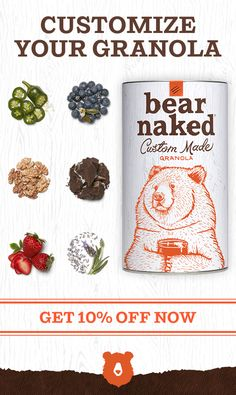 Customize your granola with Bear Naked Custom!  Create your own Bear Naked granola blend with over 50 different chef-inspired ingredients. Go beyond blueberries and almonds with unique choices like coffee brittle, jalapeños, bourbon flavor, and lavender.   Customize your canister, and get your creation shipped to your door (for free).  Get 10% off now!