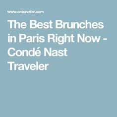 The Best Brunches in Paris Right Now - Condé Nast Traveler