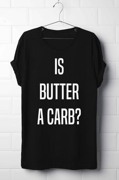 Is Butter A Carb? Long Line Unisex T-Shirt, Slouchy T-Shirt, Mens Long Line T-Shirt, Women T-Shirt Dress, Dress T-Shirt, Mean Girl's T-Shirt by 13SameOnly on Etsy