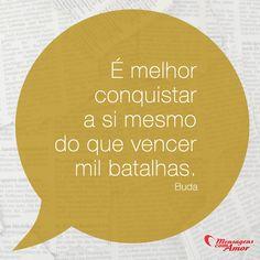 É melhor conquistar a si mesmo do que vencer mil batalhas. #melhor #conquistar #vencer #batalha #frases #mensagenscomamor